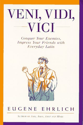 Veni, Vidi, Vici: Conquer Your Enemies, Impress Your Friends with Everyday Latin