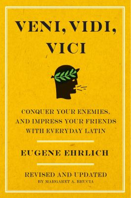 Veni, Vidi, Vici: Conquer Your Enemies and Impress Your Friends with Everyday Latin 9780061768033