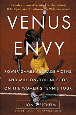 Venus Envy: Power Games, Teenage Vixens, and Million-Dollar Egos on the Women's Tennis Tour 9780060957490