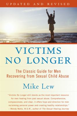 Victims No Longer (Second Edition): The Classic Guide for Men Recovering from Sexual Child Abuse 9780060530266