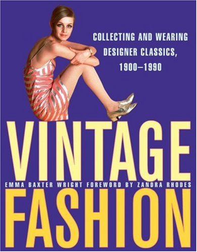 Vintage Fashion: Collecting and Wearing Designer Classics, 1900-1990