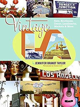 Vintage L.A.: Eats, Boutiques, Decor, Landmarks, Markets & More 9780061122781