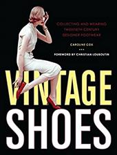 Vintage Shoes: Collecting and Wearing Twentieth-Century
