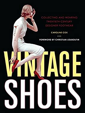 Vintage Shoes: Collecting and Wearing Twentieth-Century Designer Footwear 9780061665769