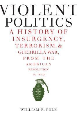 Violent Politics: A History of Insurgency, Terrorism, and Guerrilla War, from the American Revolution to Iraq 9780061236198