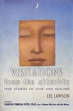 Visitations from the Afterlife: True Stories of Love and Healing