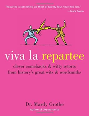 Viva La Repartee: Clever Comebacks and Witty Retorts from History's Great Wits and Wordsmiths 9780060789480