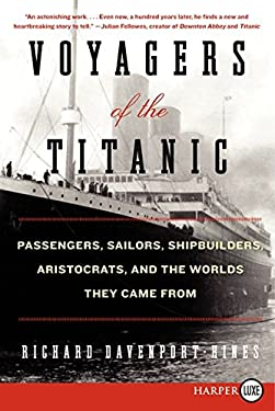 Voyagers of the Titanic: Passengers, Sailors, Shipbuilders, Aristocrats, and the Worlds They Came from 9780062107053