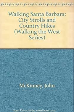 Walking Santa Barbara: City Strolls, Country Hikes