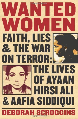 Wanted Women: Faith, Lies, and the War on Terror: The Lives of Ayaan Hirsi Ali and Aafia Siddiqui 9780060898977