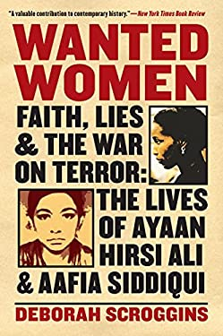 Wanted Women: Faith, Lies, and the War on Terror: The Lives of Ayaan Hirsi Ali and Aafia Siddiqui 9780060898984
