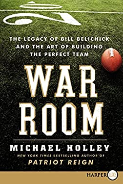 War Room: The Legacy of Bill Belichick and the Art of Building the Perfect Team 9780062088871