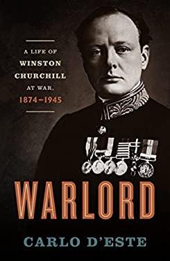 Warlord: A Life of Winston Churchill at War, 1874-1945