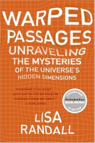 Warped Passages: Unraveling the Mysteries of the Universe's Hidden Dimensions 9780060531096
