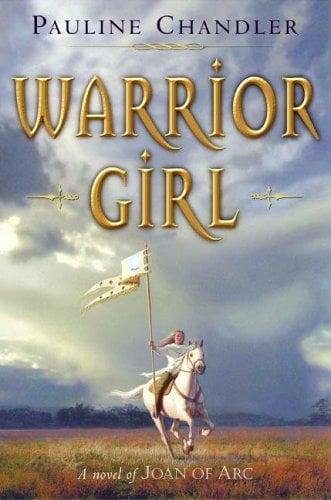 Warrior Girl: A Novel of Joan of Arc