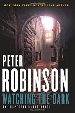 Watching the Dark: An Inspector Banks Novel 9780062004802