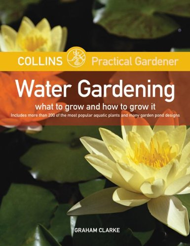 Water Gardening: What to Grow and How to Grow It