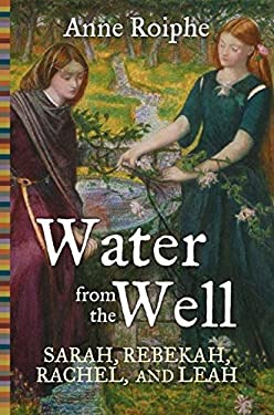Water from the Well: Sarah, Rebekah, Rachel, and Leah