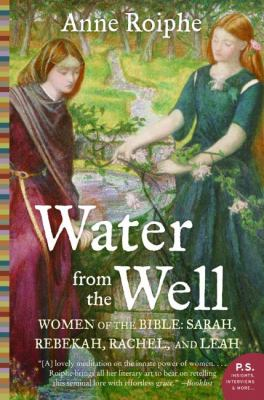 Water from the Well: Women of the Bible: Sarah, Rebekah, Rachel, and Leah