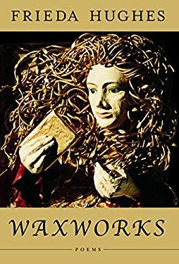 Waxworks: Poems - Hughes, Frieda
