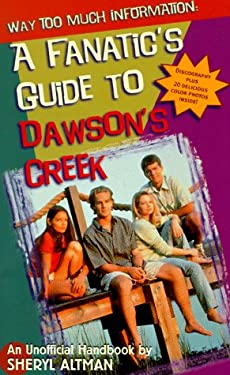 Way Too Much Information: A Fanatic's Guide to Dawson's Creek
