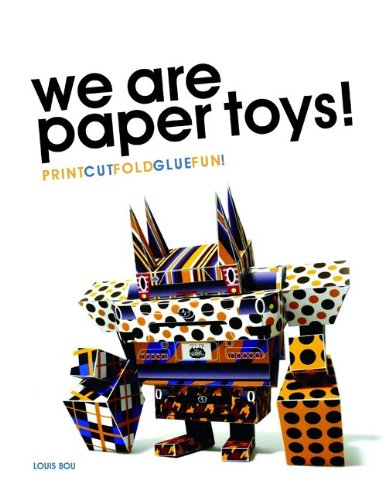We Are Paper Toys!: Print-Cut-Fold-Glue-Fun! [With CDROM]