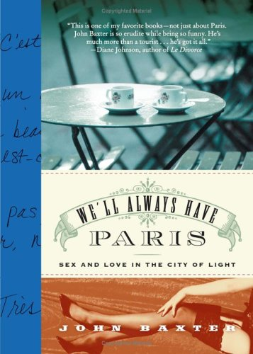 We'll Always Have Paris: Sex and Love in the City of Light 9780060832889