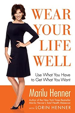 Wear Your Life Well: Use What You Have to Get What You Want 9780060393656