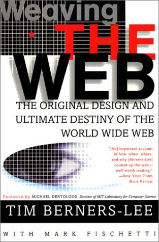 Weaving the Web: The Original Design and Ultimate Destiny of the World Wide Web 9780062515872