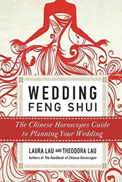 Wedding Feng Shui: The Chinese Horoscopes Guide to Planning Your Wedding 9780061990533