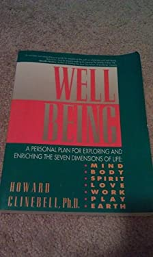 Well Being: A Personal Plan for Exploring and Enriching the Seven Dimensions of Life, Mind......
