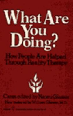 What Are You Doing?: How People Are Helped Through Reality Therapy