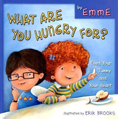 What Are You Hungry For?: Feed Your Tummy and Your Heart