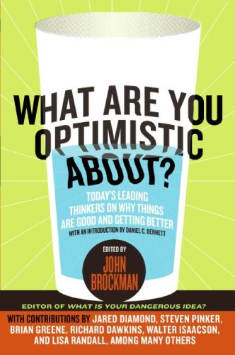 What Are You Optimistic About?: Today's Leading Thinkers on Why Things Are Good and Getting Better 9780061436932