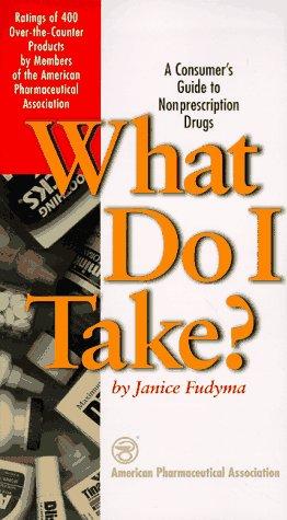 What Do I Take?: Consumer's Guide to Non-Prescription Drugs, a