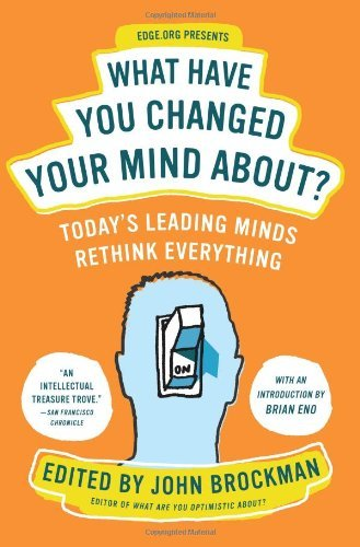 What Have You Changed Your Mind About?: Today's Leading Minds Rethink Everything 9780061686542