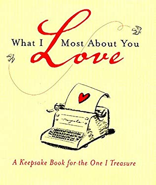 What I Love Most about You: A Keepsake Book for the One I Treasure