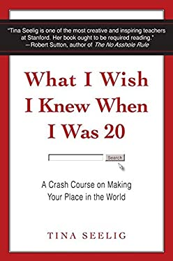 What I Wish I Knew When I Was 20 Intl: A Crash Course on Making Your Place in the World 9780062047410