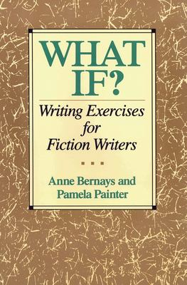 What If?: Writing Exercises for Fiction Writers 9780062720061