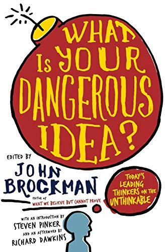 What Is Your Dangerous Idea?: Today's Leading Thinkers on the Unthinkable 9780061214950