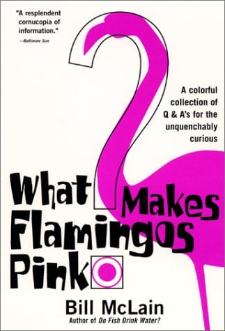 What Makes Flamingos Pink?: A Colorful Collection of Q & A's for the Unquenchably Curious 9780060000240