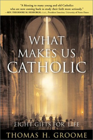 What Makes Us Catholic: Eight Gifts for Life 9780060633998