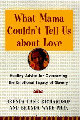 What Mama Couldn't Tell Us about Love: Healing the Emotional Legacy of Slavery, Celebrating Our Light