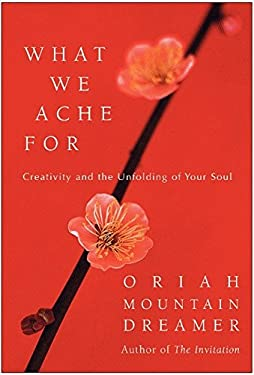 What We Ache for: Creativity and the Unfolding of Your Soul 9780060011963