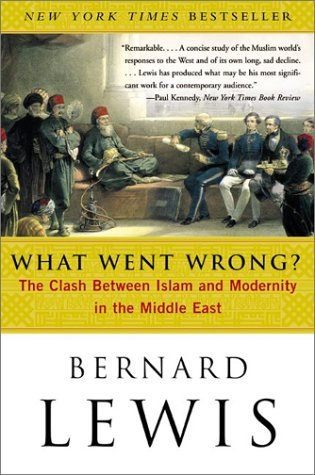 What Went Wrong?: The Clash Between Islam and Modernity in the Middle East 9780060516055