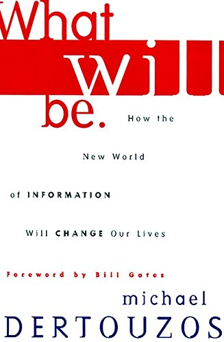 What Will Be: How the World of Information Will Change Our Lives 9780062514790