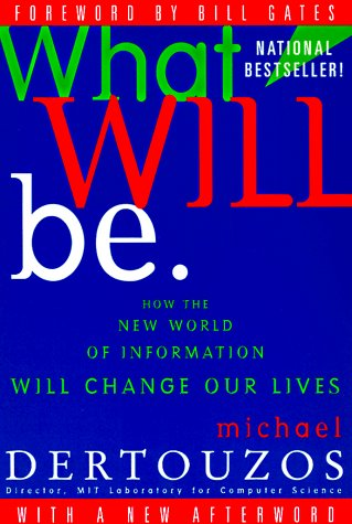 What Will Be: How the New World of Information Will Change Our Lives 9780062515407