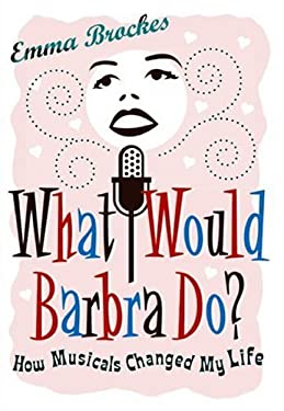 What Would Barbra Do?: How Musicals Changed My Life