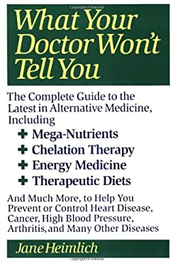 What Your Doctor Won't Tell You: Today's Alternative Medical Treatments Explained to Help You Find the