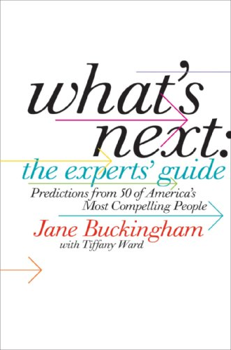 What's Next: The Experts' Guide: Predictions from 50 of America's Most Compelling People